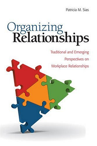 Organizing Relationships Traditional and Emerging Perspectives on Workplace Relationships  2009 edition cover