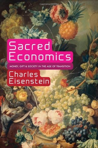 Sacred Economics Money, Gift, and Society in the Age of Transition  2011 edition cover