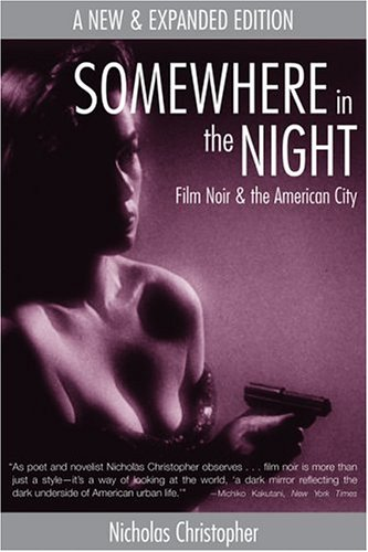 Somewhere in the Night Film Noir and the American City  2006 9781593760977 Front Cover