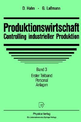 Produktionswirtschaft - Controlling Industrieller Produktion Band 3/1: Personal. Anlagen  1993 9783790806977 Front Cover