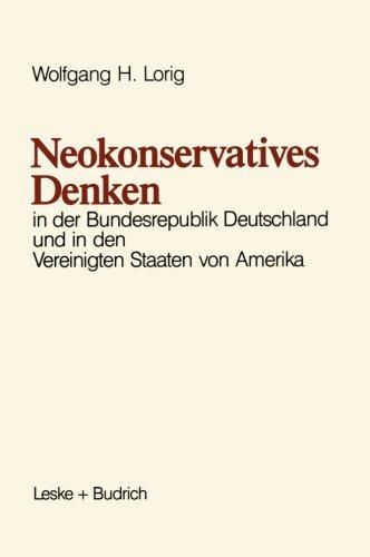 Neokonservatives Denken in der Bundesrepublik Deutschland und in Den Vereinigten Staaten Von Amerika Zum Intellektuellen Klima in Zwei Politischen Kulturen  1988 9783810005977 Front Cover