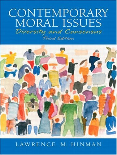 Contemporary Moral Issues Diversity and Consensus 3rd 2006 (Revised) edition cover