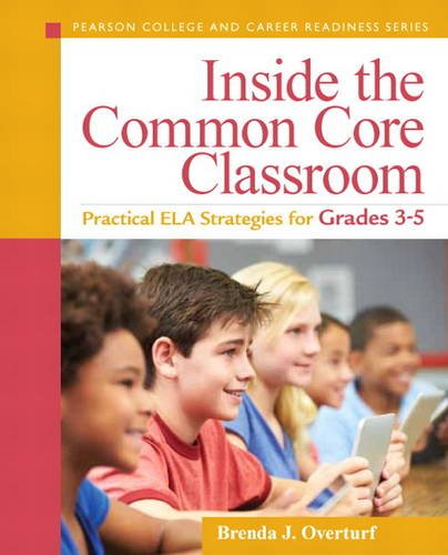 Inside the Common Core Classroom Practical ELA Strategies for Grades 3-5  2015 9780133362978 Front Cover