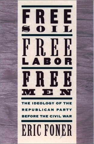 Free Soil, Free Labor, Free Men The Ideology of the Republican Party Before the Civil War  1995 (Anniversary) edition cover