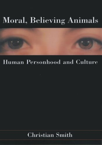Moral, Believing Animals Human Personhood and Culture  2010 edition cover
