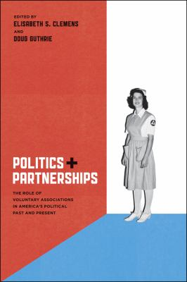 Politics and Partnerships The Role of Voluntary Associations in America's Political Past and Present  2010 9780226109978 Front Cover