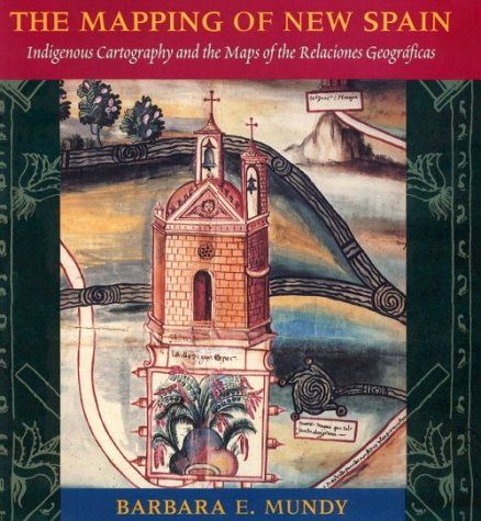 Mapping of New Spain Indigenous Cartography and the Maps of the Relaciones Geograficas N/A 9780226550978 Front Cover