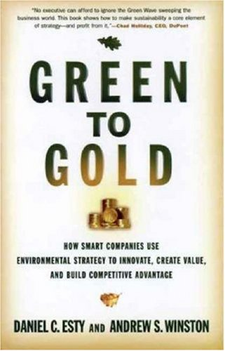 Green to Gold How Smart Companies Use Environmental Strategy to Innovate, Create Value, and Build Competitive Advantage  2006 edition cover