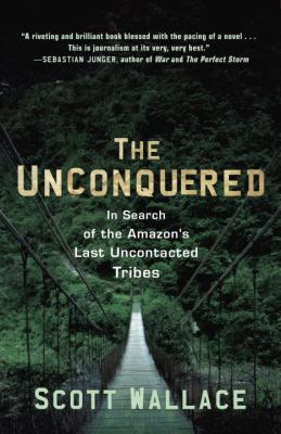 Unconquered In Search of the Amazon's Last Uncontacted Tribes  2011 edition cover