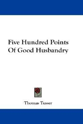 Five Hundred Points of Good Husbandry  N/A 9780548227978 Front Cover