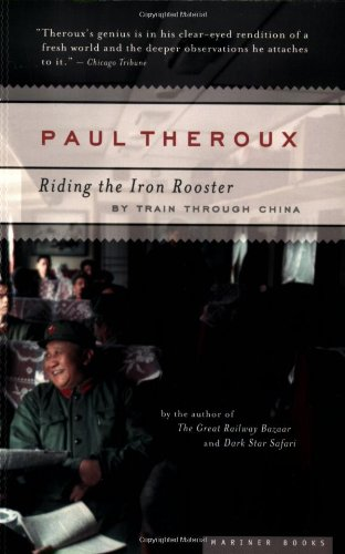 Riding the Iron Rooster By Train Through China  2006 9780618658978 Front Cover