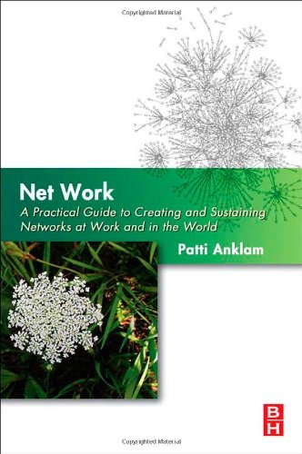 Net Work A Practical Guide to Creating and Sustaining Networks at Work and in the World  2007 9780750682978 Front Cover