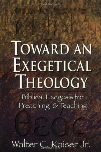Toward an Exegetical Theology Biblical Exegesis for Preaching and Teaching N/A edition cover