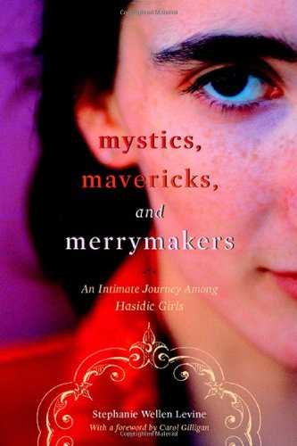 Mystics, Mavericks, and Merrymakers An Intimate Journey among Hasidic Girls  2004 edition cover