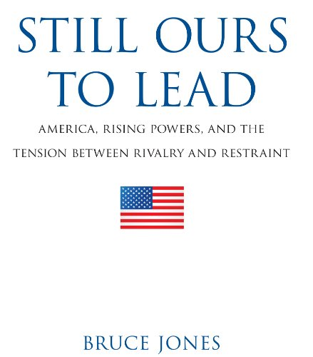 Still Ours to Lead America, Rising Powers, and the Tension Between Rivalry and Restraint  2015 edition cover