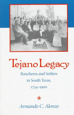 Tejano Legacy Rancheros and Settlers in South Texas, 1734-1900  1998 edition cover