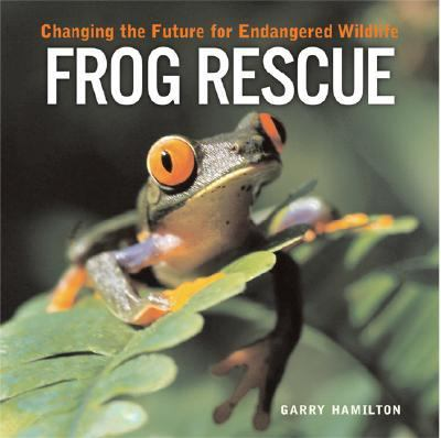 Frog Rescue Changing the Future for Endangered Wildlife  2004 9781552975978 Front Cover