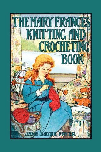 Mary Frances Knitting and Crocheting Book  N/A 9781557095978 Front Cover