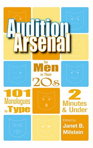 Audition Arsenal for Men in Their 20s : 101 Monologues by Type, 2 Minutes and Under  2005 edition cover