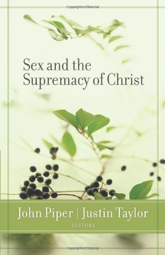 Sex and the Supremacy of Christ   2005 9781581346978 Front Cover