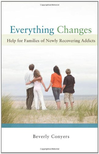 Everything Changes Help for Families of Newly Recovering Addicts  2009 edition cover