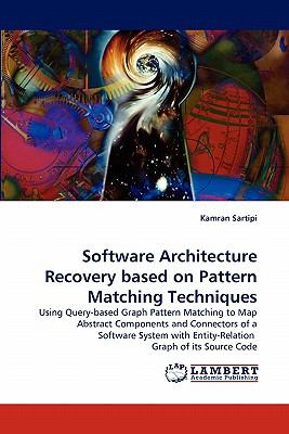 Software Architecture Recovery Based on Pattern Matching Techniques  N/A 9783843356978 Front Cover