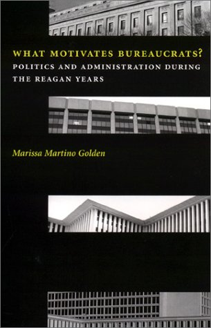 What Motivates Bureaucrats? Politics and Administration During the Reagan Years  2000 edition cover