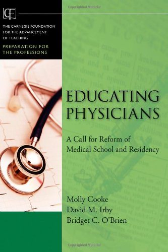 Educating Physicians A Call for Reform of Medical School and Residency  2010 9780470457979 Front Cover