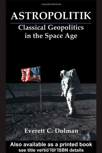 Astropolitik Classical Geopolitics in the Space Age  2002 edition cover