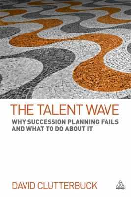Talent Wave Why Succession Planning Fails and What to Do about It  2012 9780749456979 Front Cover