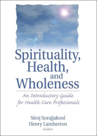 Spirituality, Health, and Wholeness An Introductory Guide for Health Care Professionals  2004 edition cover