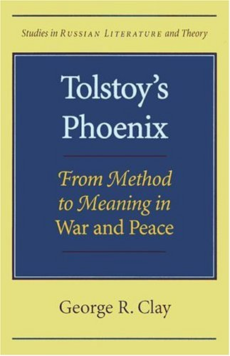 Tolstoy's Phoenix From Method to Meaning in War and Peace  1998 edition cover