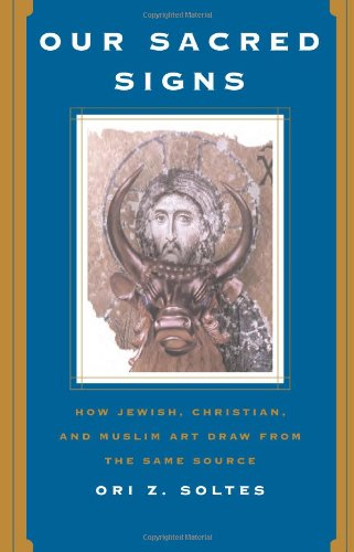 Our Sacred Signs How Jewish, Christian, and Muslim Art Draw from the Same Source  2005 (Revised) edition cover