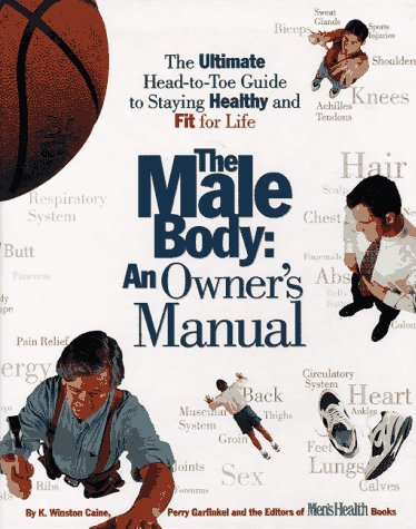 Male Body-An Owner's Manual The Ultimate Head-to-Toe Guide to Staying Healthy and Fit for Life Revised  9780875962979 Front Cover