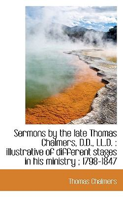 Sermons by the Late Thomas Chalmers, D D , Ll D Illustrative of different stages in his Ministry N/A 9781116716979 Front Cover