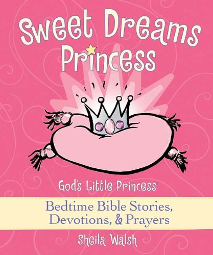 Sweet Dreams Princess God's Little Princess Bedtime Bible Stories, Devotions, and Prayers  2008 9781400312979 Front Cover