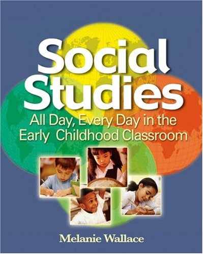 Social Studies All Day Every Day in the Early Childhood Classroom  2006 9781401881979 Front Cover