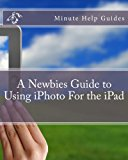 Newbies Guide to Using iPhoto for the iPad  N/A 9781477671979 Front Cover