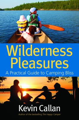 Wilderness Pleasures A Practical Guide to Camping Bliss  2009 9781550464979 Front Cover
