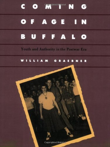 Coming of Age in Buffalo Youth and Authority in the Postwar Era N/A edition cover