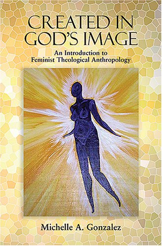 Created in God's Image An Introduction to Feminist Theological Anthropology  2007 edition cover