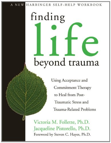 Finding Life Beyond Trauma Using Acceptance and Commitment Therapy to Heal from Post-Traumatic Stress and Trauma-Related Problems  2007 edition cover