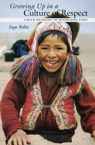 Growing up in a Culture of Respect Child Rearing in Highland Peru  2006 edition cover