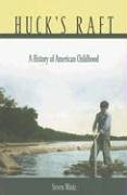 Huck's Raft A History of American Childhood  2004 edition cover