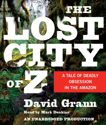The Lost City of Z: A Tale of Deadly Obsession in the Amazon  2009 edition cover