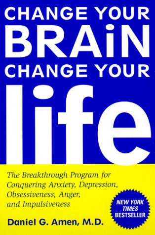 Change Your Brain, Change Your Life The Breakthrough Program for Conquering Anxiety, Depression, Obsessiveness, Anger, and Impulsiveness N/A 9780812929980 Front Cover