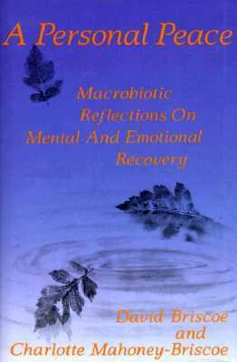 Personal Peace : Macrobiotic Reflections on Mental and Emotional Recovery N/A 9780870406980 Front Cover