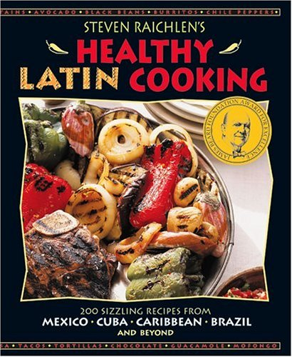 Healthy Latin Cooking 200 Sizzling Recipes from Mexico, Cuba, Carribean, Brazil, and Beyond Revised 9780875964980 Front Cover