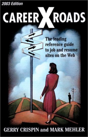 CareerXroads 2003 : The World's Leading Reference Guide to Job and Resume Websites 1st 2003 (Annual) 9780965223980 Front Cover