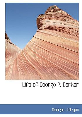 Life of George P Barker N/A 9781115294980 Front Cover